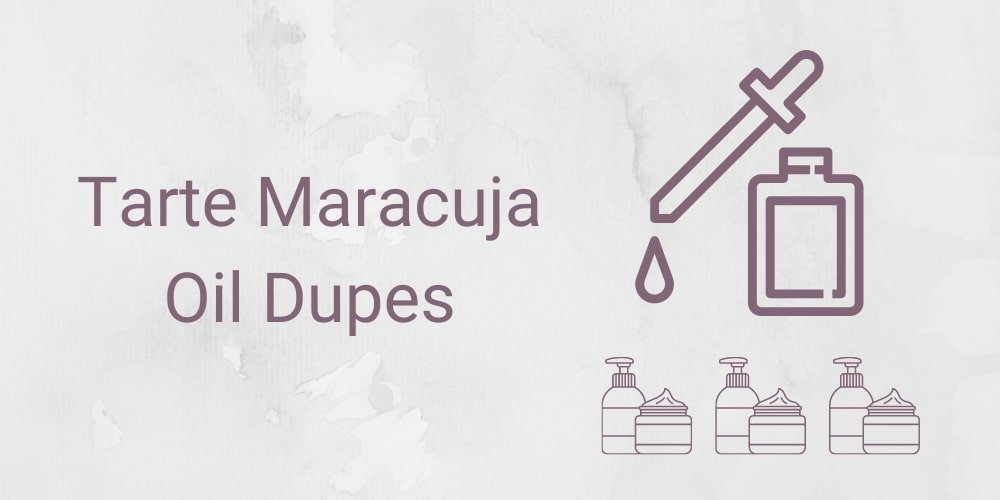 Tarte Maracuja Oil Dupes - What are the alternatives?