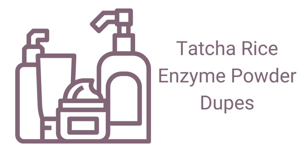 Tatcha Rice Enzyme Powder Dupes